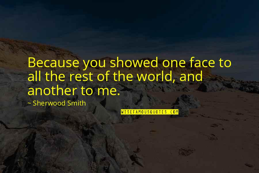 All Because Of You Quotes By Sherwood Smith: Because you showed one face to all the