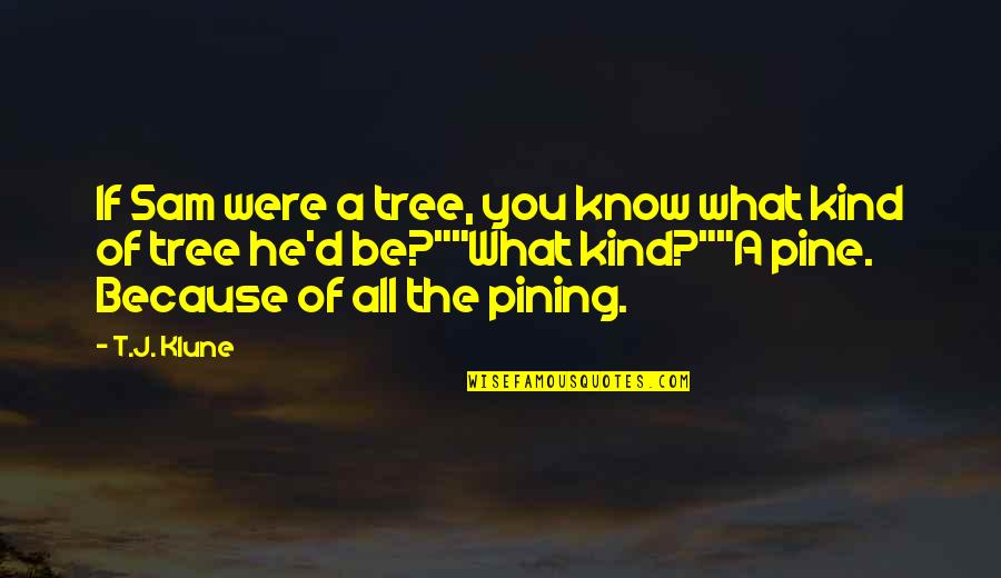 All Because Of You Quotes By T.J. Klune: If Sam were a tree, you know what