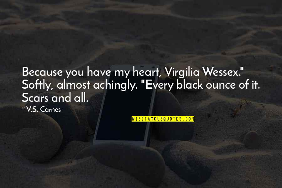 "All Because Of You Quotes By V.S. Carnes: Because you have my heart, Virgilia Wessex."" Softly,"