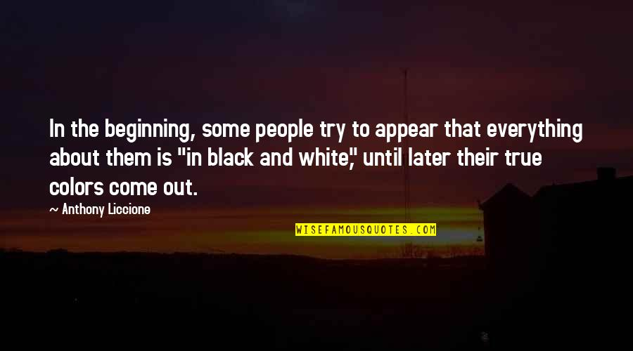 All Black Everything Quotes By Anthony Liccione: In the beginning, some people try to appear