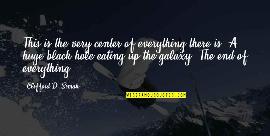 All Black Everything Quotes By Clifford D. Simak: This is the very center of everything there