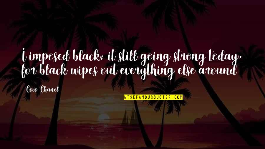 All Black Everything Quotes By Coco Chanel: I imposed black; it still going strong today,