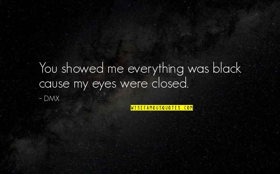 All Black Everything Quotes By DMX: You showed me everything was black cause my