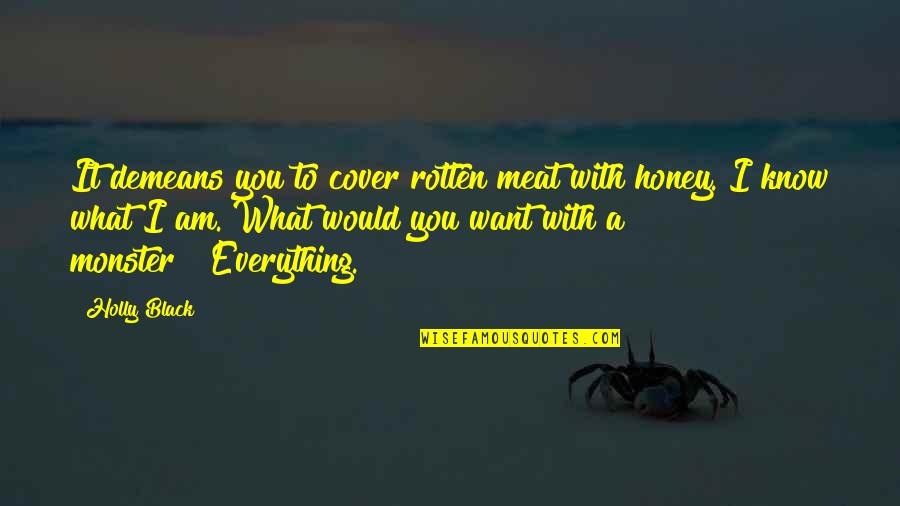 All Black Everything Quotes By Holly Black: It demeans you to cover rotten meat with