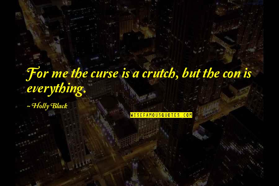 All Black Everything Quotes By Holly Black: For me the curse is a crutch, but