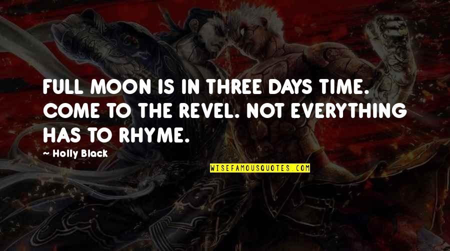 All Black Everything Quotes By Holly Black: FULL MOON IS IN THREE DAYS TIME. COME