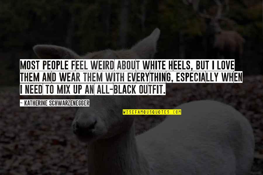 All Black Everything Quotes By Katherine Schwarzenegger: Most people feel weird about white heels, but