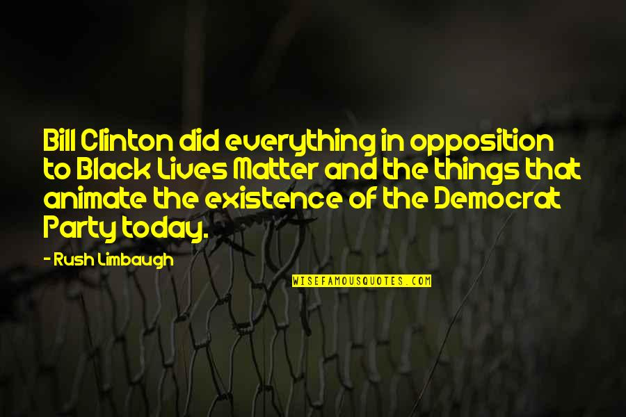 All Black Everything Quotes By Rush Limbaugh: Bill Clinton did everything in opposition to Black