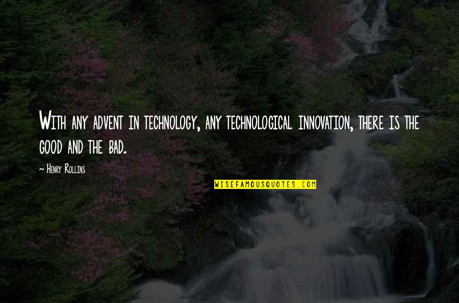 All Cave Johnson Quotes By Henry Rollins: With any advent in technology, any technological innovation,