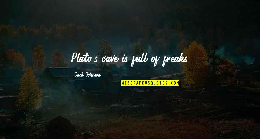 All Cave Johnson Quotes By Jack Johnson: Plato's cave is full of freaks.