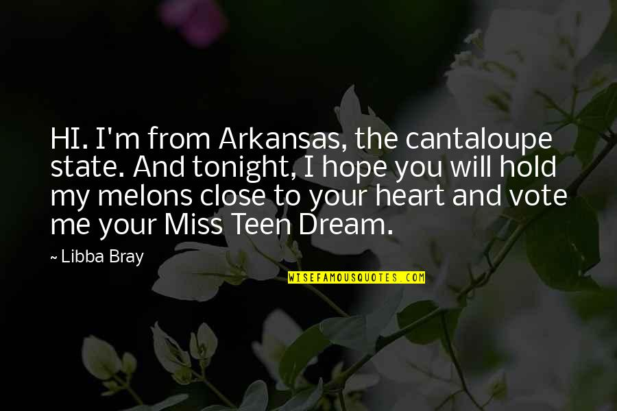 All Cave Johnson Quotes By Libba Bray: HI. I'm from Arkansas, the cantaloupe state. And