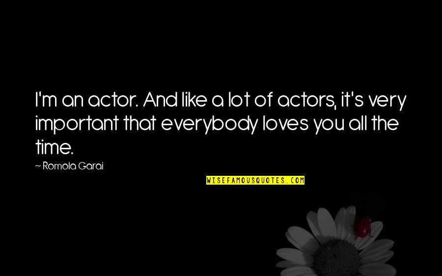 All Cave Johnson Quotes By Romola Garai: I'm an actor. And like a lot of