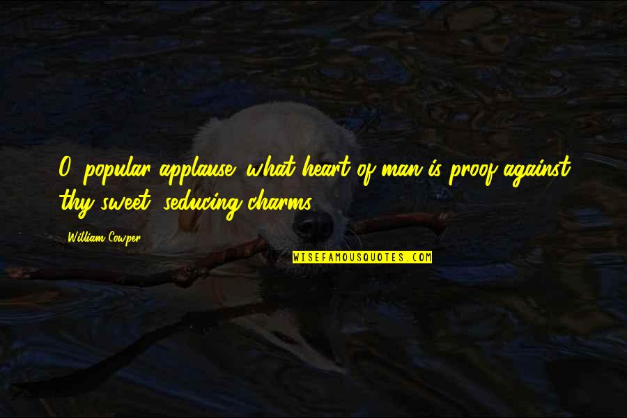 All Cave Johnson Quotes By William Cowper: O, popular applause! what heart of man is