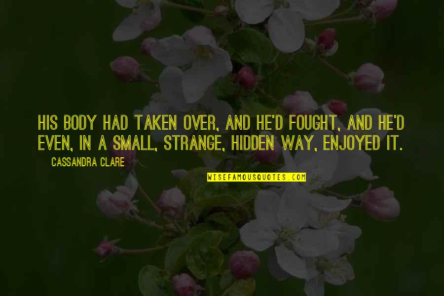 All Claptrap Quotes By Cassandra Clare: His body had taken over, and he'd fought,