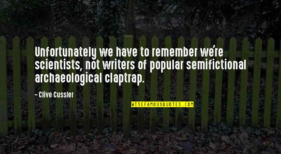 All Claptrap Quotes By Clive Cussler: Unfortunately we have to remember we're scientists, not