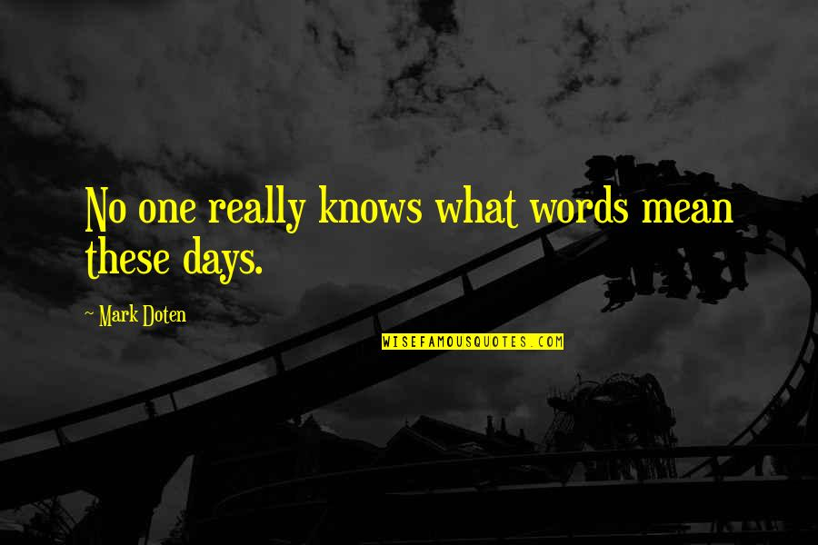 All Claptrap Quotes By Mark Doten: No one really knows what words mean these