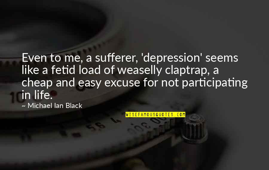All Claptrap Quotes By Michael Ian Black: Even to me, a sufferer, 'depression' seems like