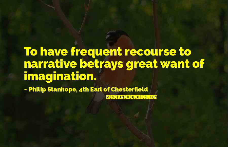 All Claptrap Quotes By Philip Stanhope, 4th Earl Of Chesterfield: To have frequent recourse to narrative betrays great