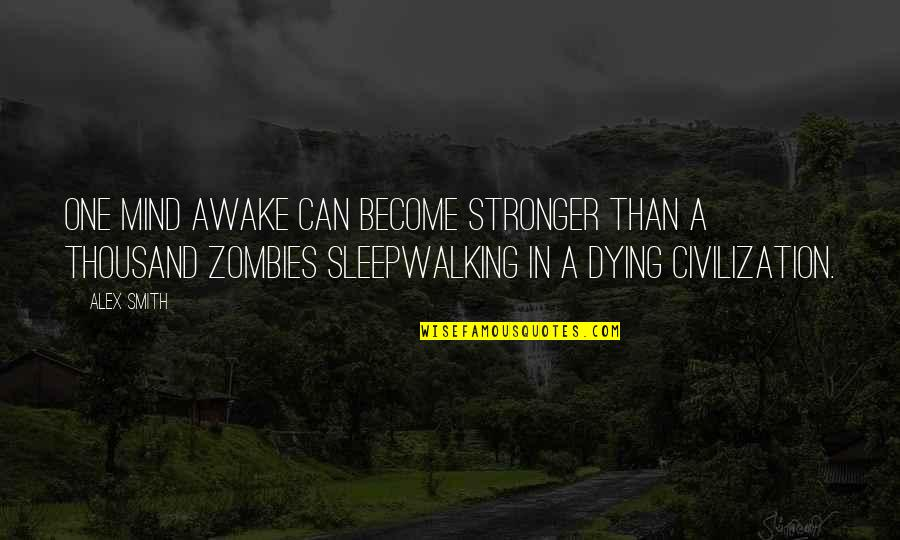 All Cod Zombies Quotes By Alex Smith: One mind awake can become stronger than a