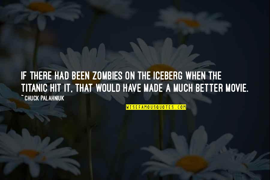 All Cod Zombies Quotes By Chuck Palahniuk: If there had been zombies on the iceberg