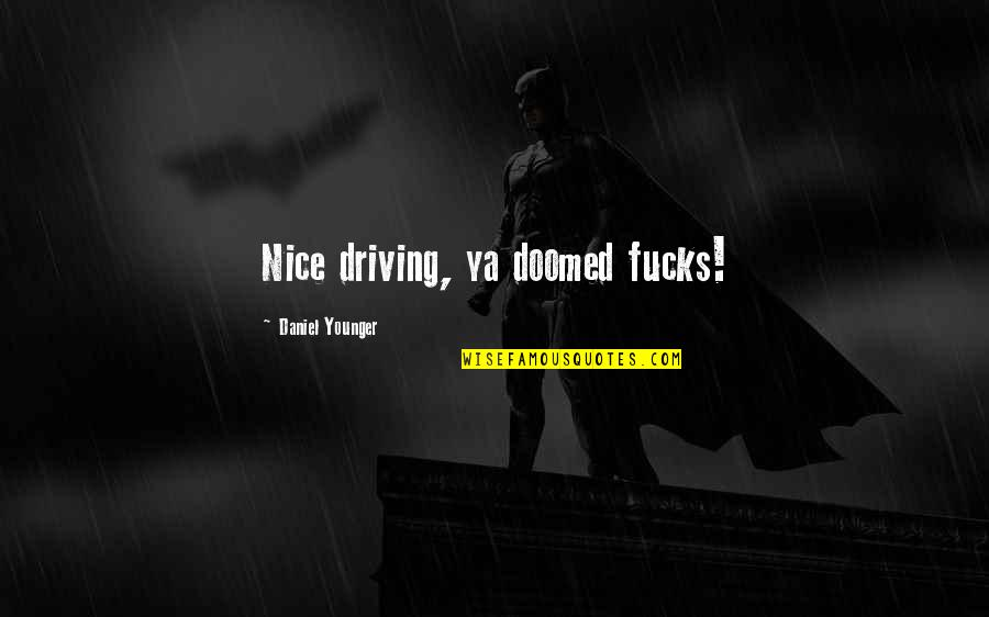 All Cod Zombies Quotes By Daniel Younger: Nice driving, ya doomed fucks!