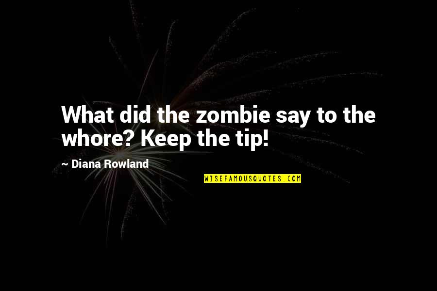All Cod Zombies Quotes By Diana Rowland: What did the zombie say to the whore?