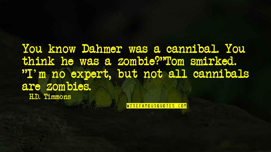 All Cod Zombies Quotes By H.D. Timmons: You know Dahmer was a cannibal. You think