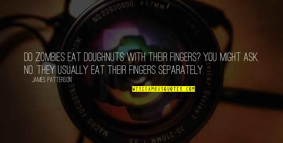 All Cod Zombies Quotes By James Patterson: Do zombies eat doughnuts with their fingers? you