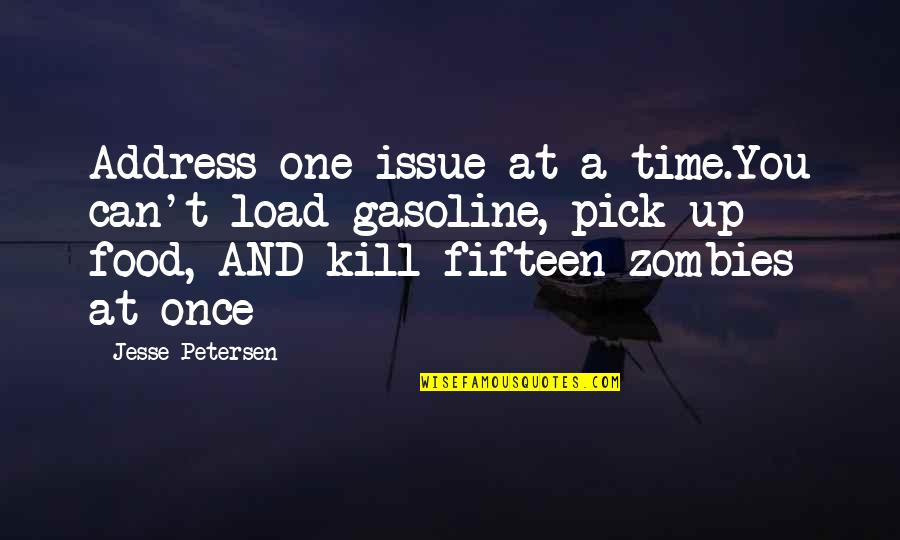 All Cod Zombies Quotes By Jesse Petersen: Address one issue at a time.You can't load
