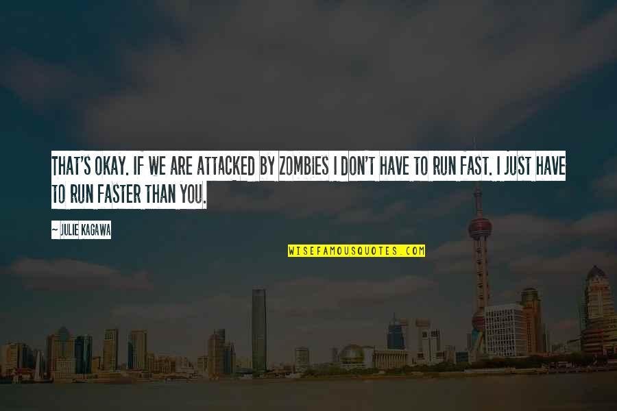 All Cod Zombies Quotes By Julie Kagawa: That's okay. If we are attacked by zombies