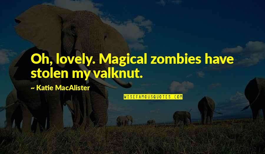All Cod Zombies Quotes By Katie MacAlister: Oh, lovely. Magical zombies have stolen my valknut.