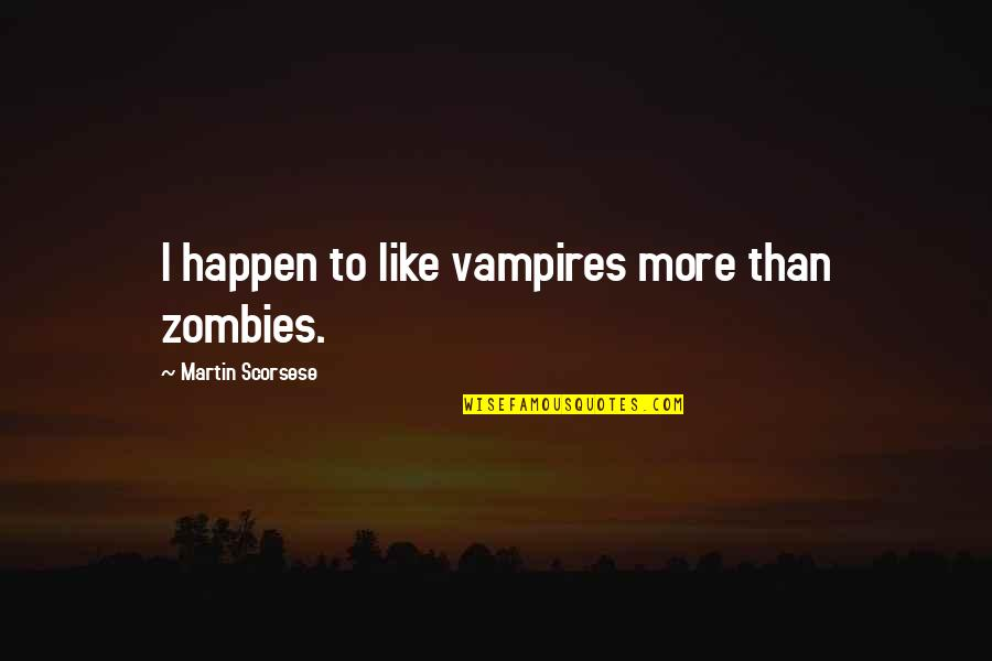 All Cod Zombies Quotes By Martin Scorsese: I happen to like vampires more than zombies.