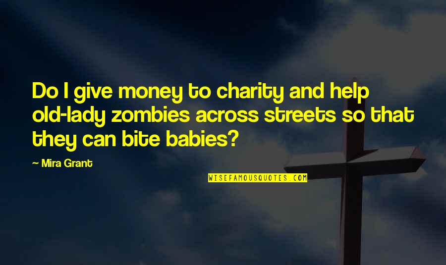 All Cod Zombies Quotes By Mira Grant: Do I give money to charity and help
