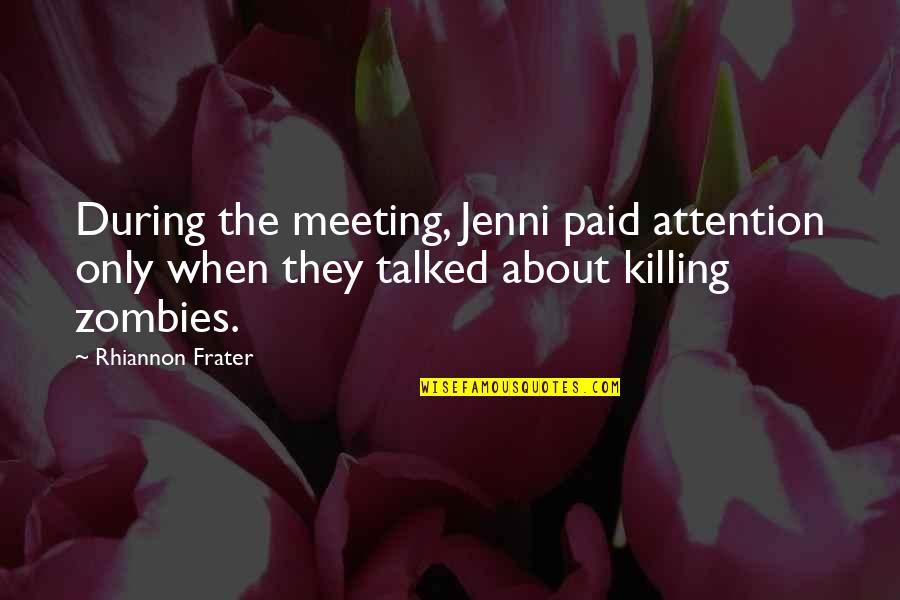 All Cod Zombies Quotes By Rhiannon Frater: During the meeting, Jenni paid attention only when