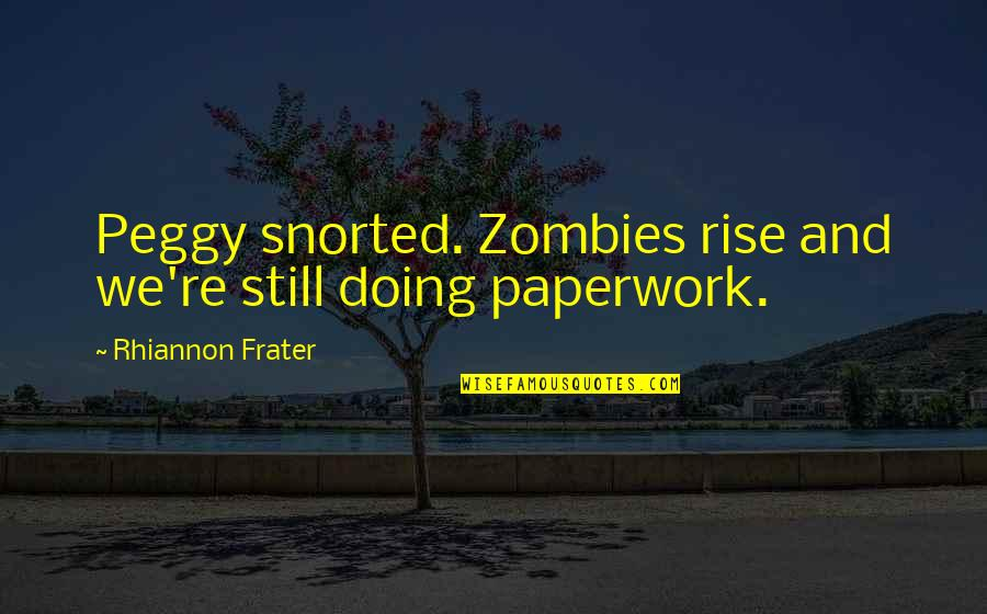 All Cod Zombies Quotes By Rhiannon Frater: Peggy snorted. Zombies rise and we're still doing