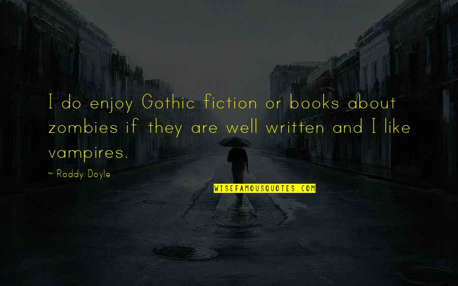 All Cod Zombies Quotes By Roddy Doyle: I do enjoy Gothic fiction or books about
