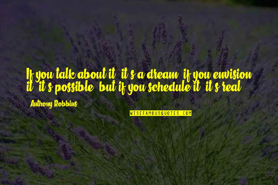 All Dreams Are Possible Quotes By Anthony Robbins: If you talk about it, it's a dream,