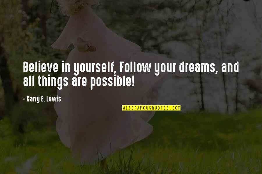All Dreams Are Possible Quotes By Garry E. Lewis: Believe in yourself, Follow your dreams, and all