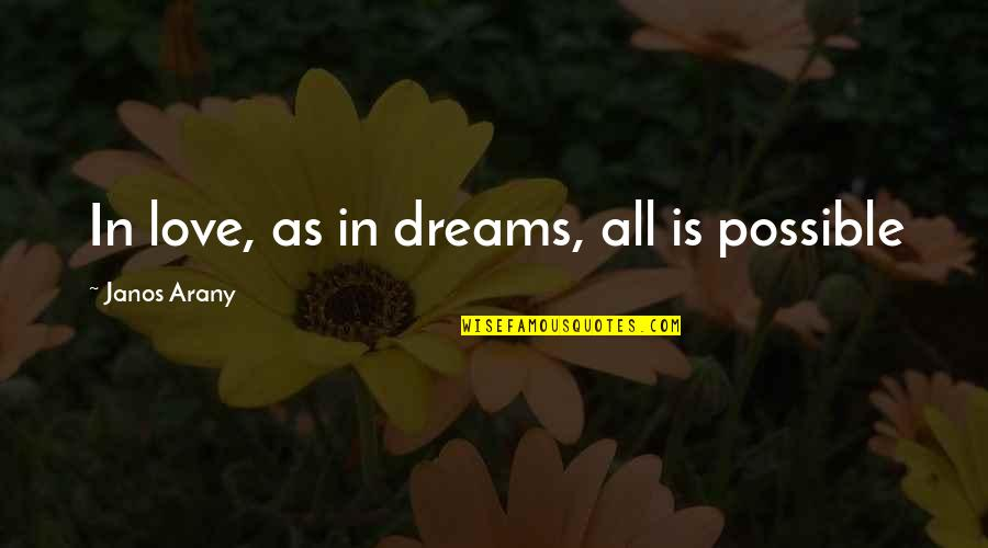 All Dreams Are Possible Quotes By Janos Arany: In love, as in dreams, all is possible
