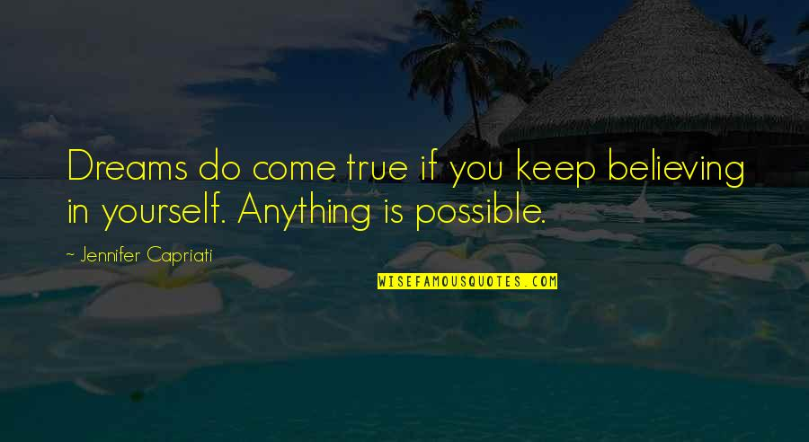 All Dreams Are Possible Quotes By Jennifer Capriati: Dreams do come true if you keep believing