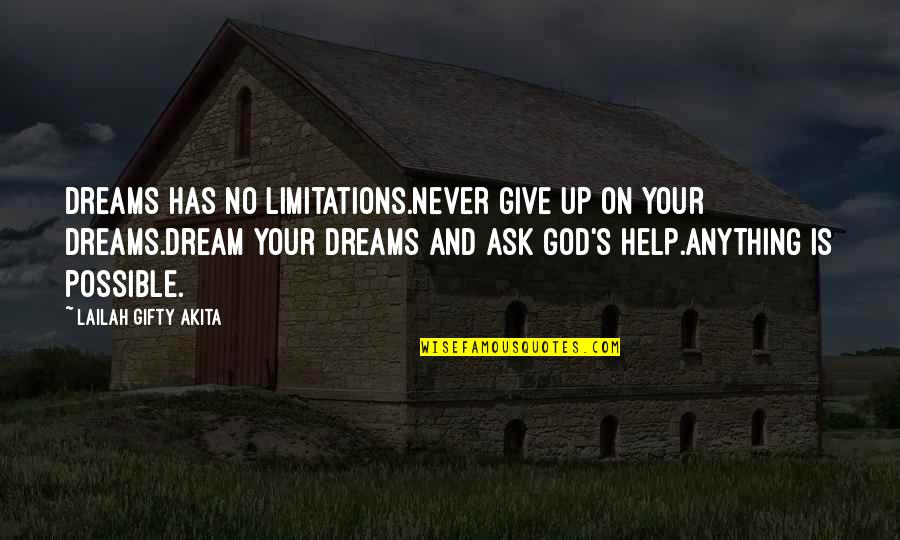 All Dreams Are Possible Quotes By Lailah Gifty Akita: Dreams has no limitations.Never give up on your