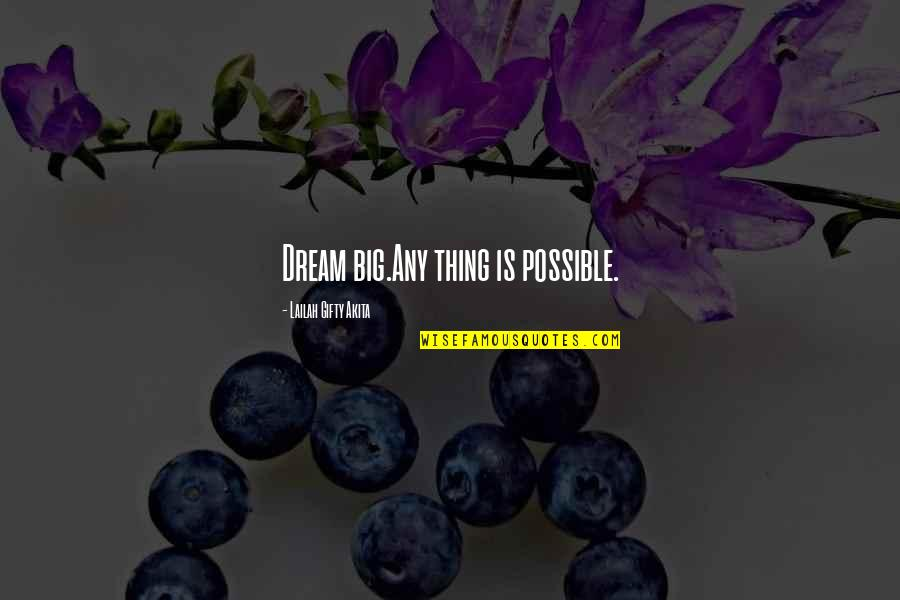 All Dreams Are Possible Quotes By Lailah Gifty Akita: Dream big.Any thing is possible.