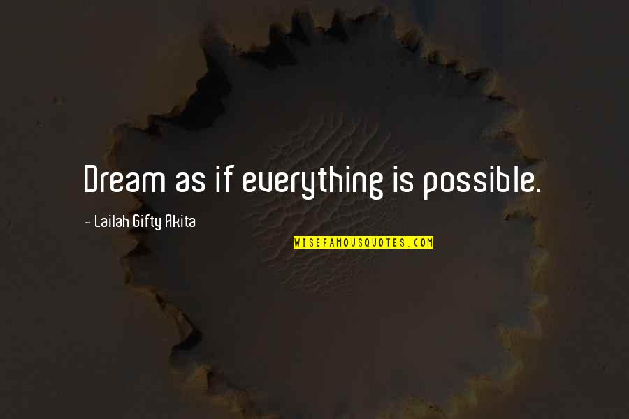 All Dreams Are Possible Quotes By Lailah Gifty Akita: Dream as if everything is possible.