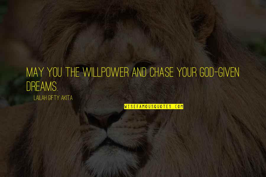 All Dreams Are Possible Quotes By Lailah Gifty Akita: May you the willpower and chase your God-given