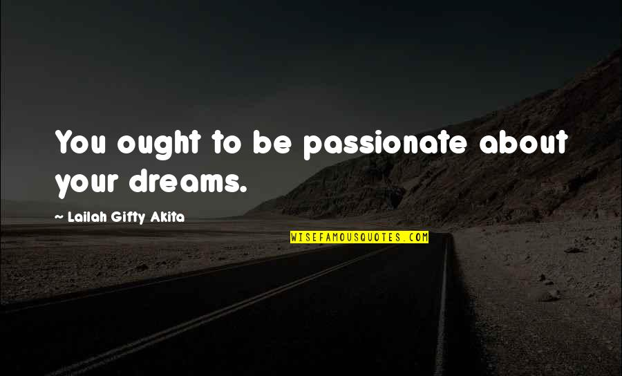 All Dreams Are Possible Quotes By Lailah Gifty Akita: You ought to be passionate about your dreams.