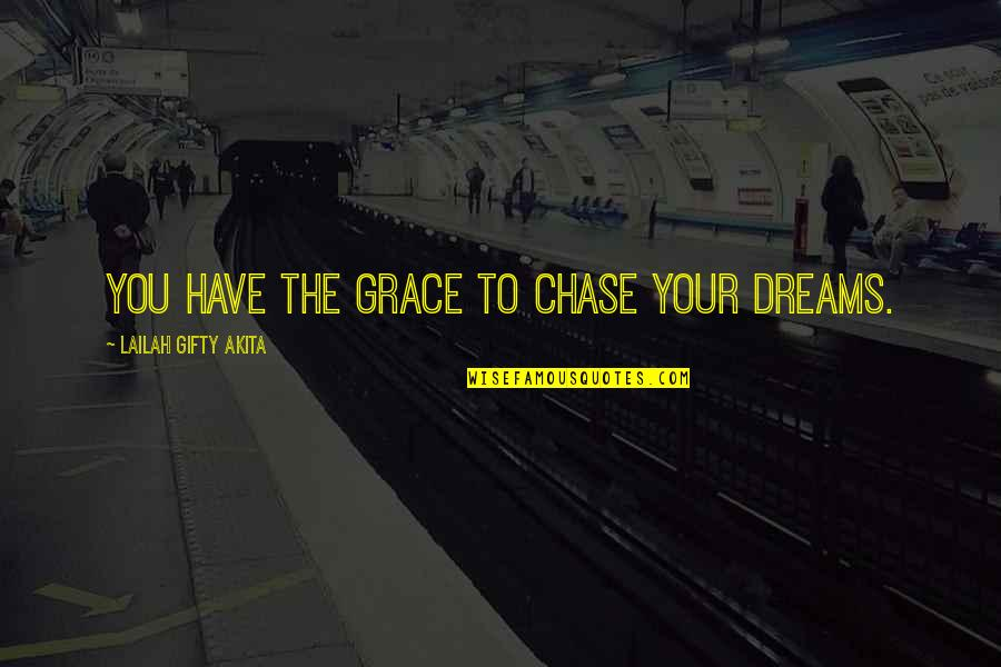 All Dreams Are Possible Quotes By Lailah Gifty Akita: You have the grace to chase your dreams.