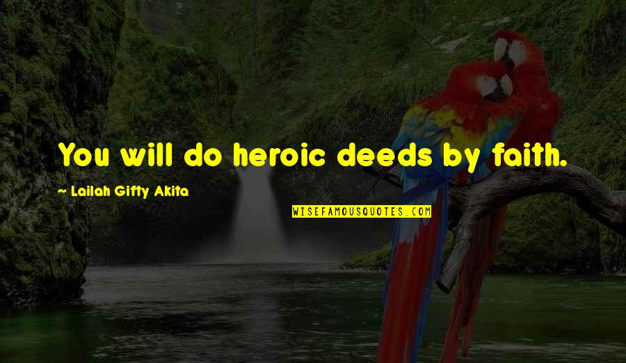 All Dreams Are Possible Quotes By Lailah Gifty Akita: You will do heroic deeds by faith.