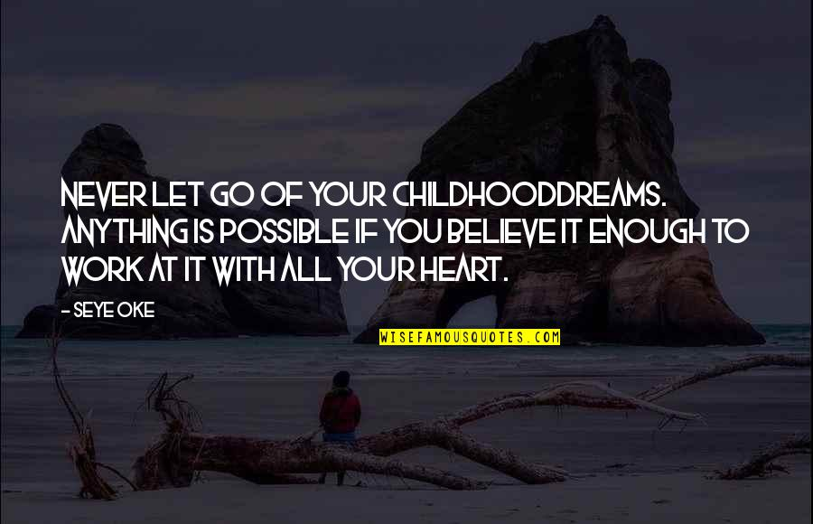 All Dreams Are Possible Quotes By Seye Oke: Never let go of your childhooddreams. Anything is