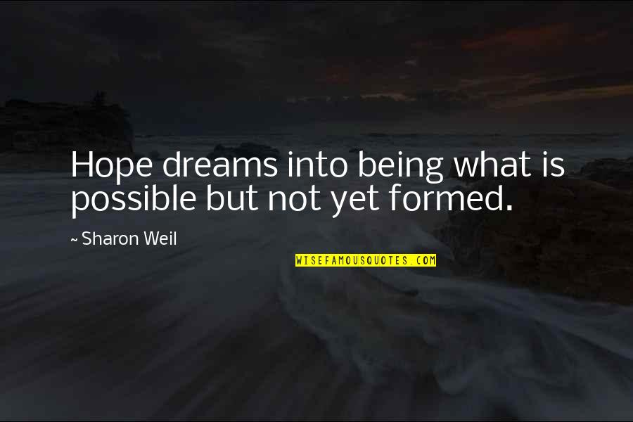 All Dreams Are Possible Quotes By Sharon Weil: Hope dreams into being what is possible but