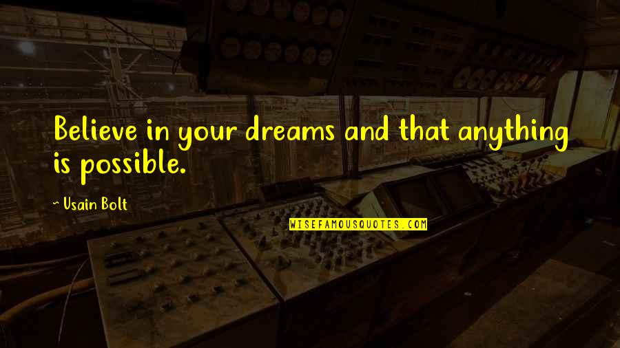 All Dreams Are Possible Quotes By Usain Bolt: Believe in your dreams and that anything is